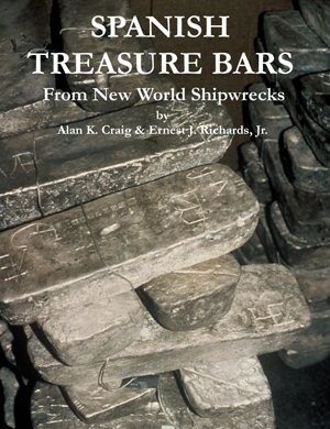 SPANISH TREASURE BARS FROM NEW WORLD SHIPWRECKS VOL. by Alan K. Craig & Ernest J. Richards, Jr. 213+ pages, profusely illustrated, 12 chapters, 2 catalogs, 2 appendices, glossary, bibliography, addendum and index. Paper cover, 8-1/2 inches x 11 inches, text in English. ISBN 0-9744705-0-3. The one and only book exclusively published about gold, silver and copper ingots recovered from Spanish shipwrecks, from the 1500s through the 1700s, including some useful information on counterfeits and a complete spreadsheet of the hundreds of huge silver bars recovered from the Atocha (1622). Note this book is out of print and we have very few copies left, ONLY one per customer.