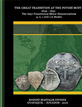 "HE GREAT TRANSITION AT THE POTOSI MINT 1649 - 1653 Vol. II.  by Robert Mastalir Divisek. This book describes in detail all the die-varieties of Potosi, Bolivia, cob 4,2,1 and 1/2 reales (silver coins) struck in 1652, a year of transition of design to what has become known as the ""pillars-and-waves"" style of 1652-1773. If you have volume I covering the 8 reales, you want to buy the second volume to complete the detailed study of this transitional pieces."
