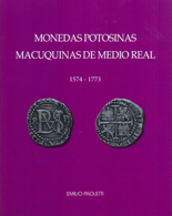 MONEDAS POTOSINAS MACUQUINAS DE MEDIO REAL, by Paoletti (2014). The most complete book ever written on Potosi 1/2R cobs, with photos of specimens of every date and variety known. In Spanish and English. Autographed by the author.