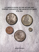 A Variety Guide to the Silver and Copper Coinage of the Mexico City Mint, 1772-1821, by Brad Yonaka (2020).