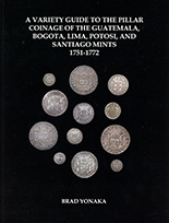 A Variety Guide to the Pillar Coinage of the Guatemala, Bogota, Lima, Potosi, and Santiago Mints, 1751-1772 (2018), by Brad Yonaka.