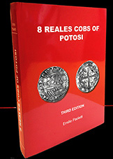 8 REALES COBS OF POTOSI, by Emilio Paoletti, Third Edition (2016) Available in hardbound (numbered, with dust jacket-limited) and softbound, 479 pages. Packed with great photos . An update to Paoletti's esteemed work on Potosi cob 8 Reales of all periods, presented in English with Spanish text at the end. Very important reference on the subject, autographed by the author. - EXCLUSIVE U.S. Distribution.